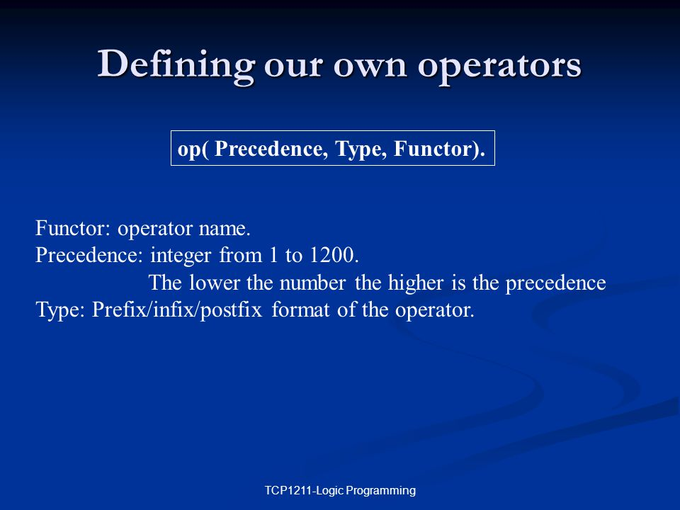TCP1211-Logic Programming Defining our own operators op( Precedence, Type, Functor).
