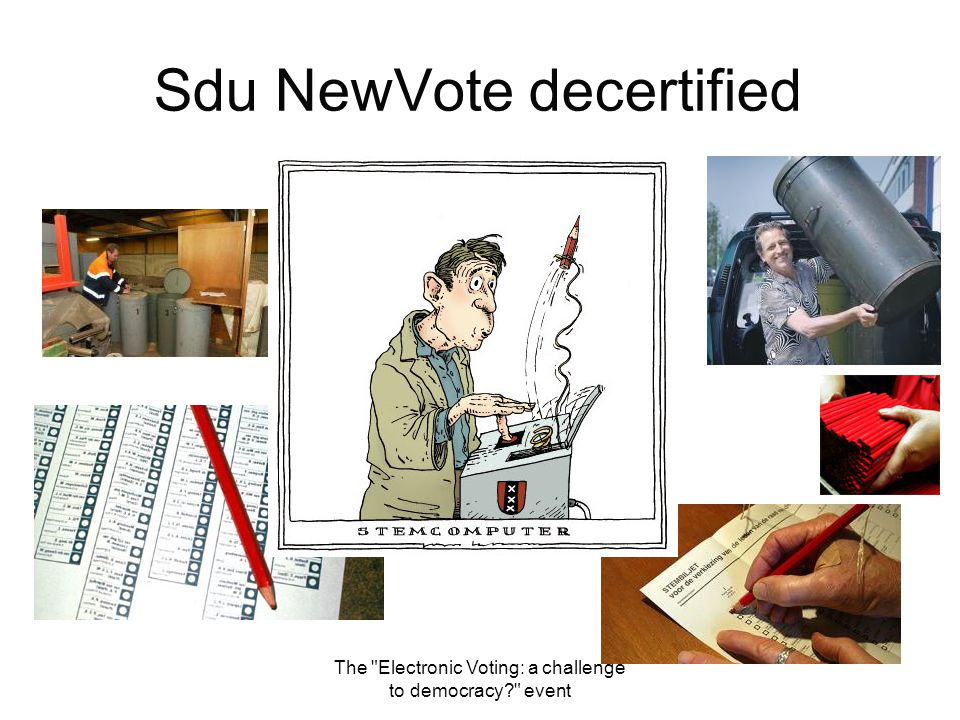 The Electronic Voting: a challenge to democracy event Sdu NewVote decertified