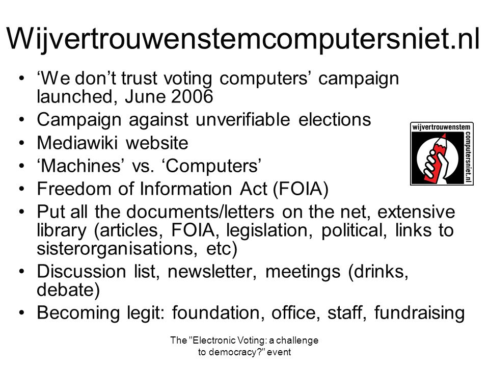 The Electronic Voting: a challenge to democracy? event Future Most likely to be with voting computers with a paper trail.