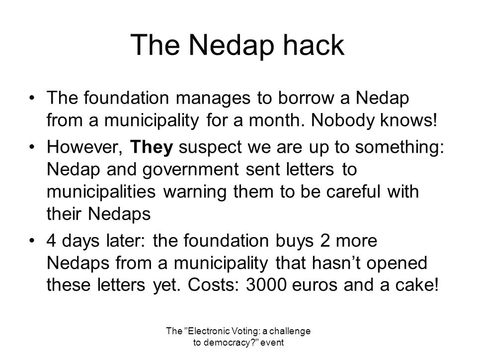 The Electronic Voting: a challenge to democracy? event Findings of the hack Reverse engineering project Keys Nedap Chess Nedap PowerFraud Radio emissions (CDA-detector)