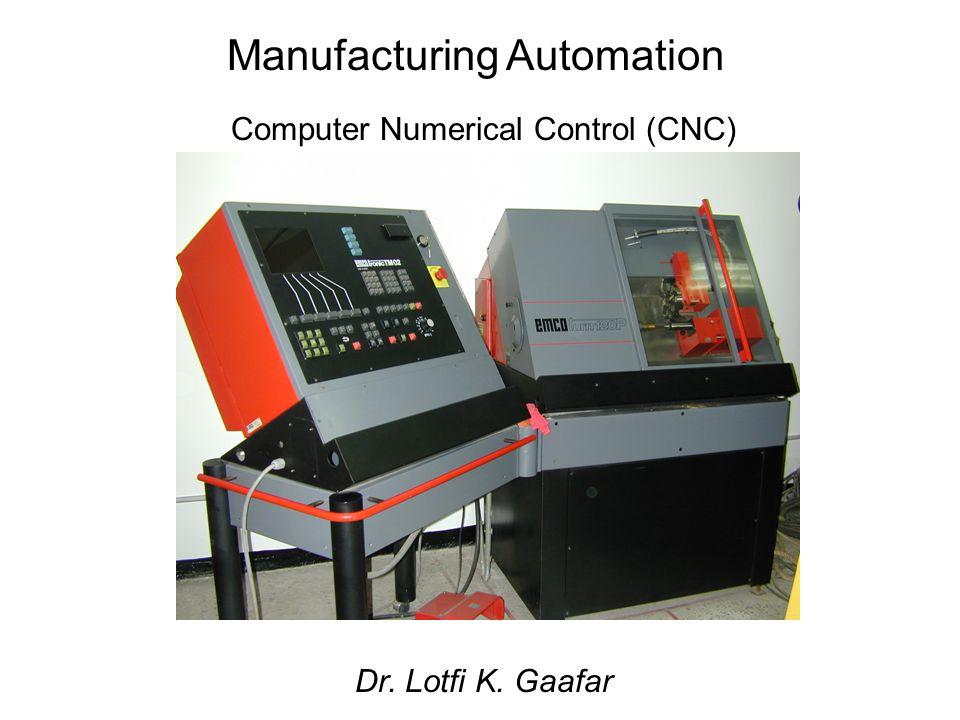 Manufacturing Automation Computer Numerical Control (CNC) Dr. Lotfi K. Gaafar