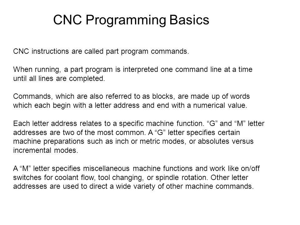 CNC instructions are called part program commands.