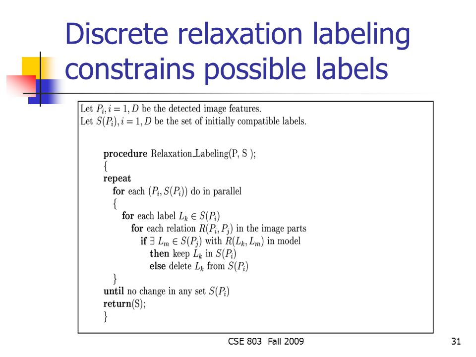 CSE 803 Fall 200931 Discrete relaxation labeling constrains possible labels