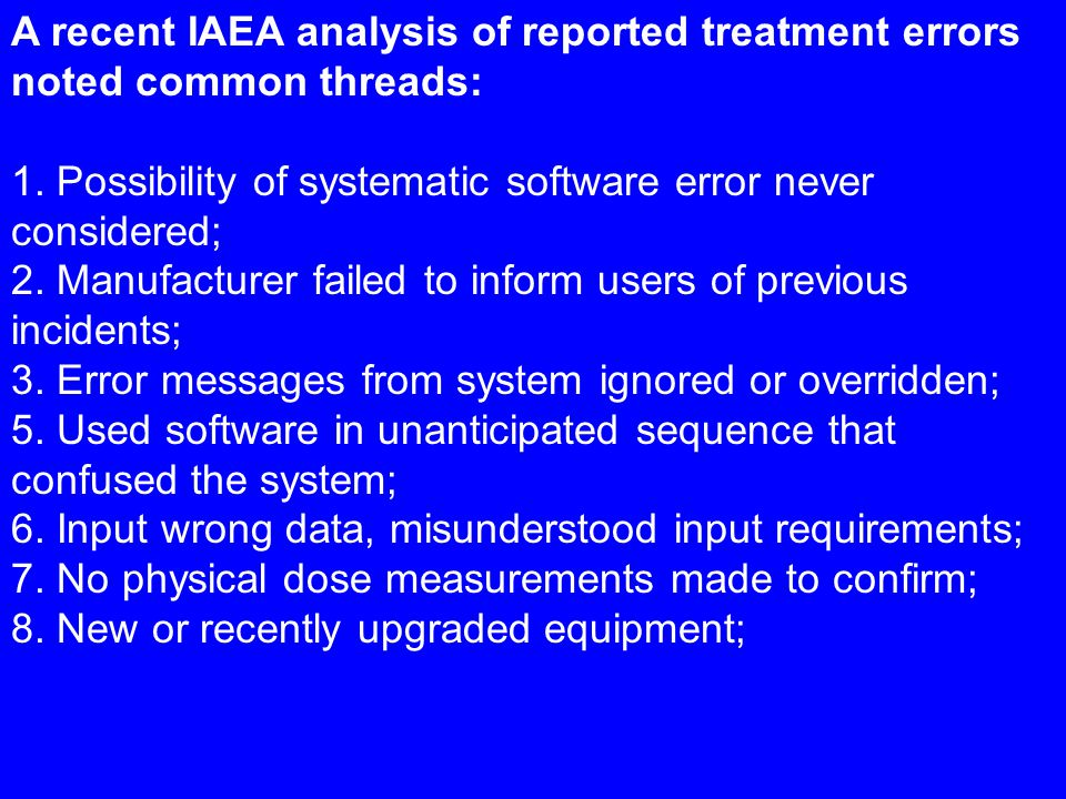 A recent IAEA analysis of reported treatment errors noted common threads: 1.