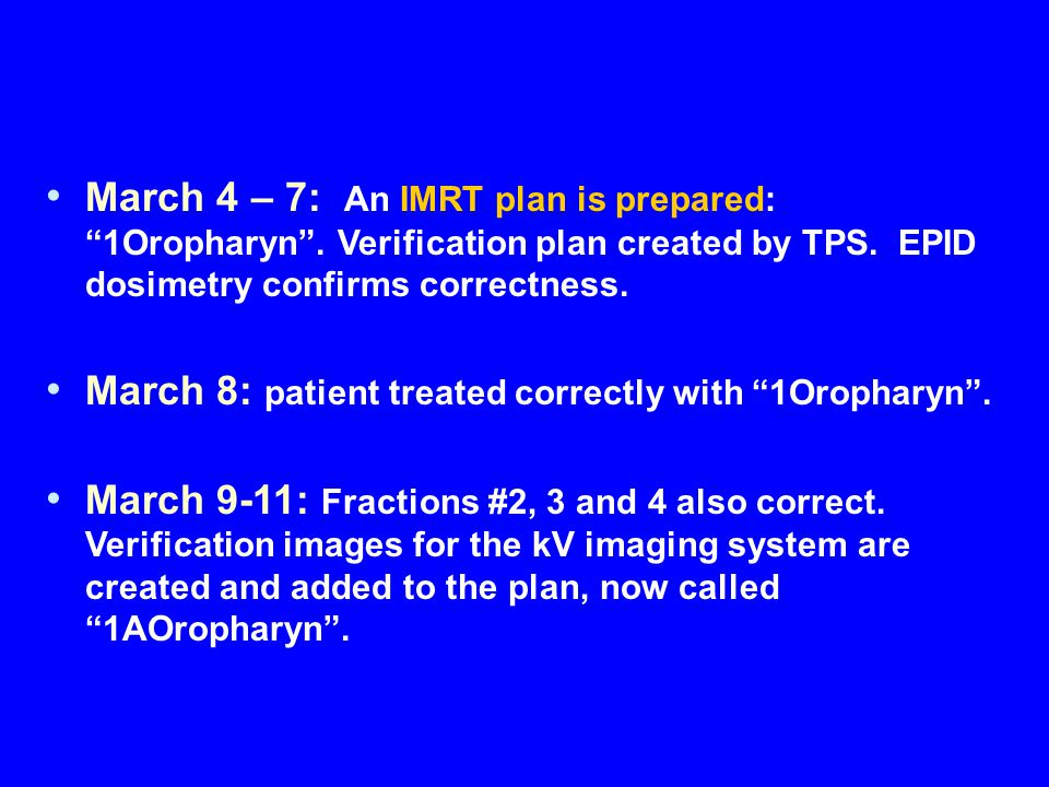 "March 4 – 7: An IMRT plan is prepared: ""1Oropharyn"". Verification plan created by TPS. EPID dosimetry confirms correctness. March 8: patient treated c"