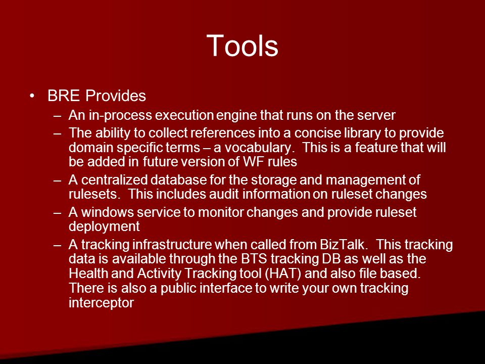 Tools BRE Provides –An in-process execution engine that runs on the server –The ability to collect references into a concise library to provide domain specific terms – a vocabulary.