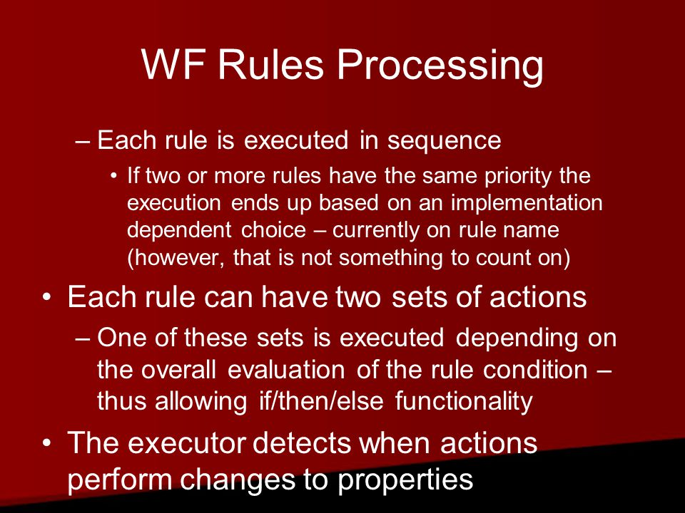 WF Rules Processing The executor detects when actions perform changes to properties which can lead to forward chaining