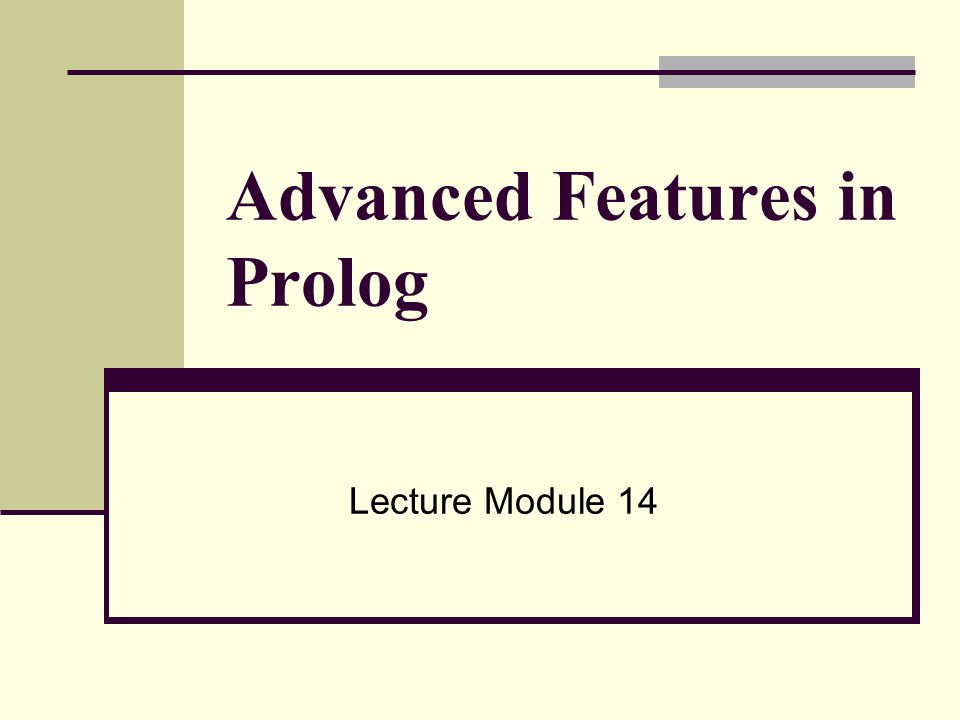 Advanced Features in Prolog Lecture Module 14