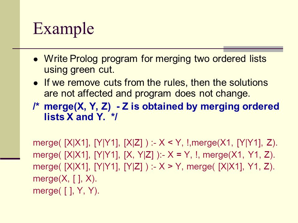 Example ● Write Prolog program for merging two ordered lists using green cut.