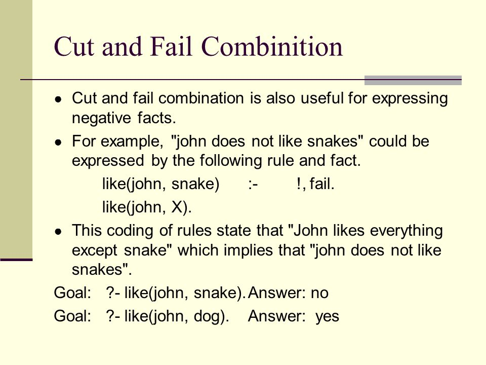 Cut and Fail Combinition ● Cut and fail combination is also useful for expressing negative facts.