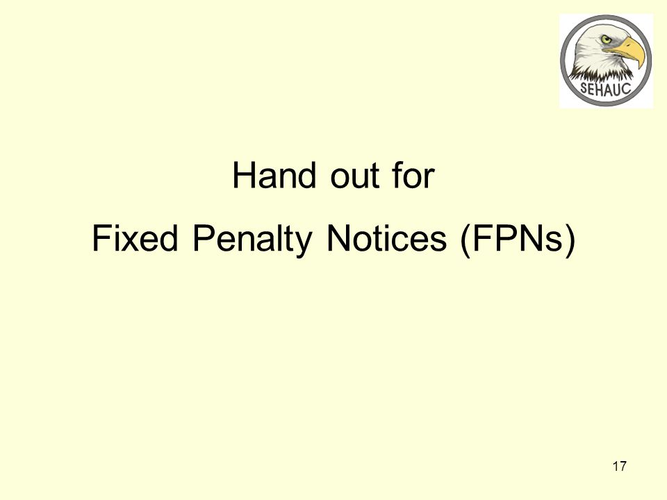 17 Fixed Penalty Notices (FPNs) Hand out for