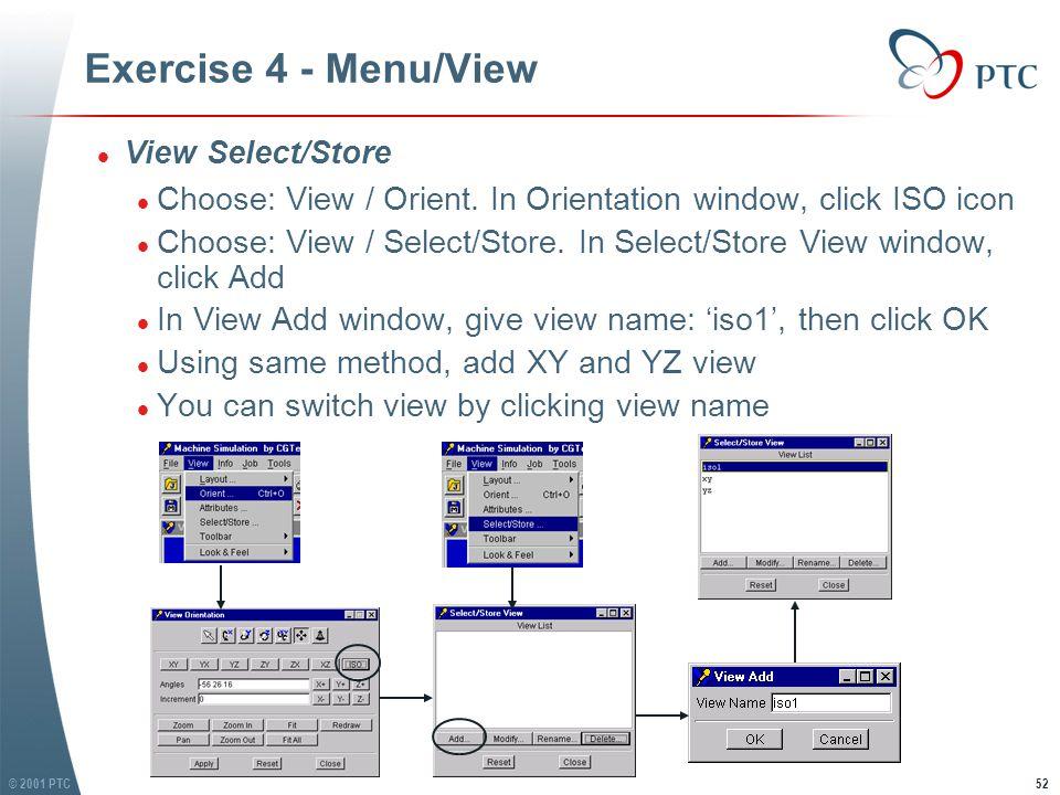 © 2001 PTC52 Exercise 4 - Menu/View l View Select/Store l Choose: View / Orient.