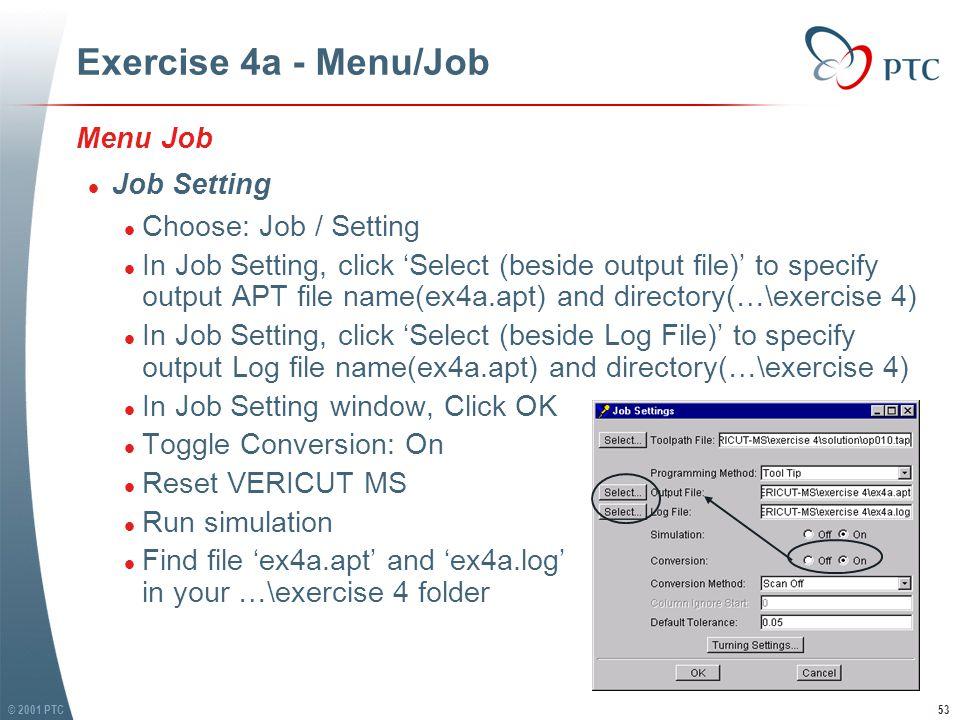 © 2001 PTC54 Exercise 4a - Menu/Job l Job Table l (Notes: Job Table performs same function as Machine Table.