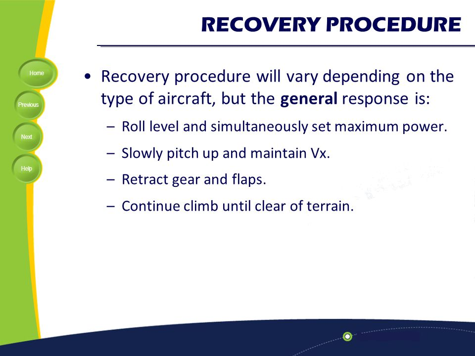 Home Previous Next Help RECOVERY PROCEDURE Recovery procedure will vary depending on the type of aircraft, but the general response is: –Roll level an