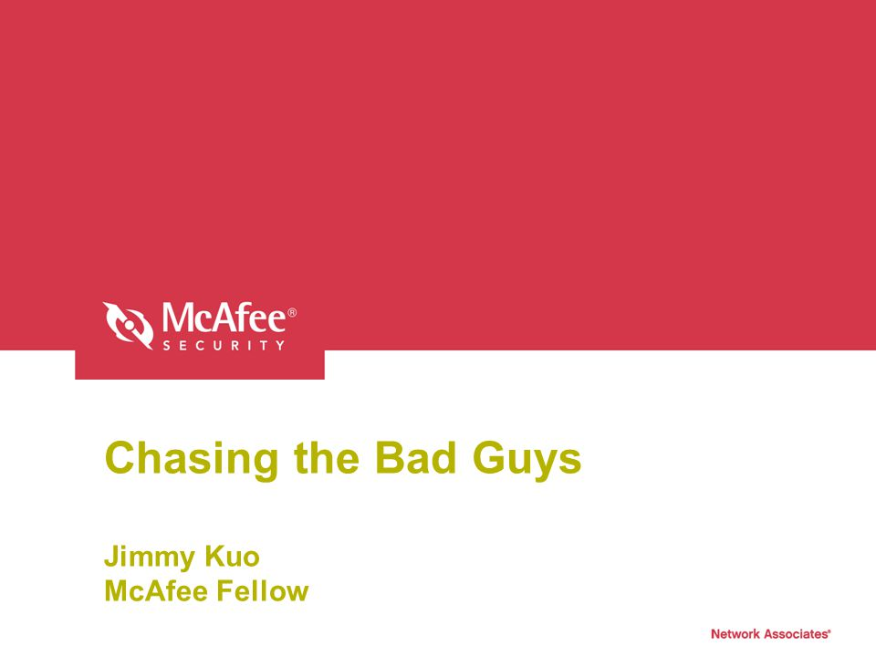 Chasing the Bad Guys Jimmy Kuo McAfee Fellow