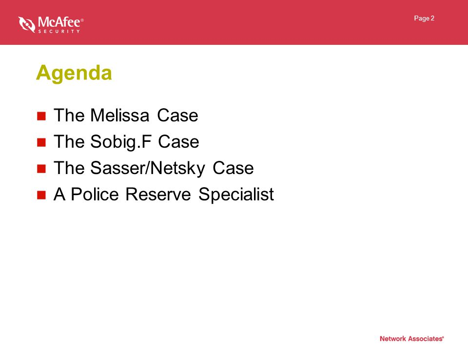 Page 2 Agenda The Melissa Case The Sobig.F Case The Sasser/Netsky Case A Police Reserve Specialist