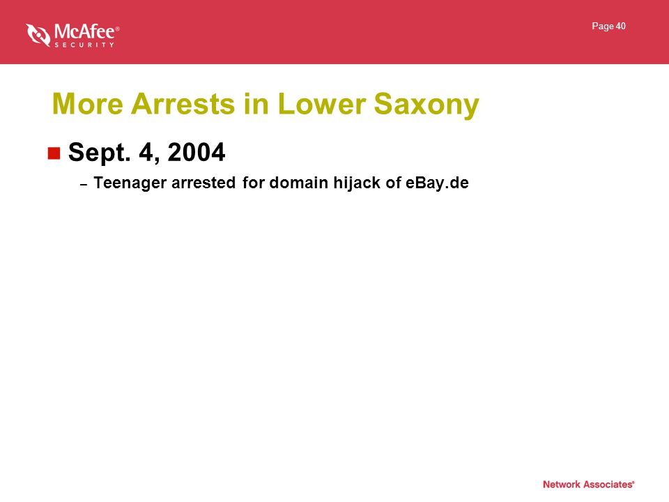 Page 40 More Arrests in Lower Saxony Sept. 4, 2004 – Teenager arrested for domain hijack of eBay.de