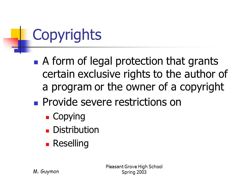 M. Guymon Pleasant Grove High School Spring 2003 Copyrights A form of legal protection that grants certain exclusive rights to the author of a program