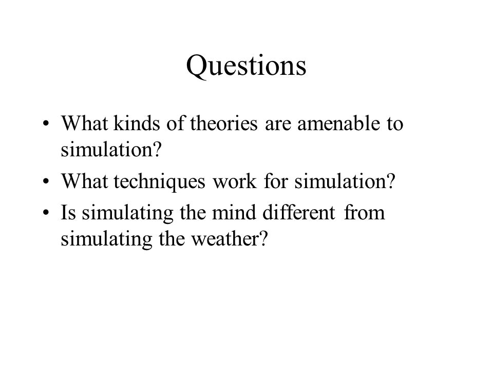 Questions What kinds of theories are amenable to simulation.