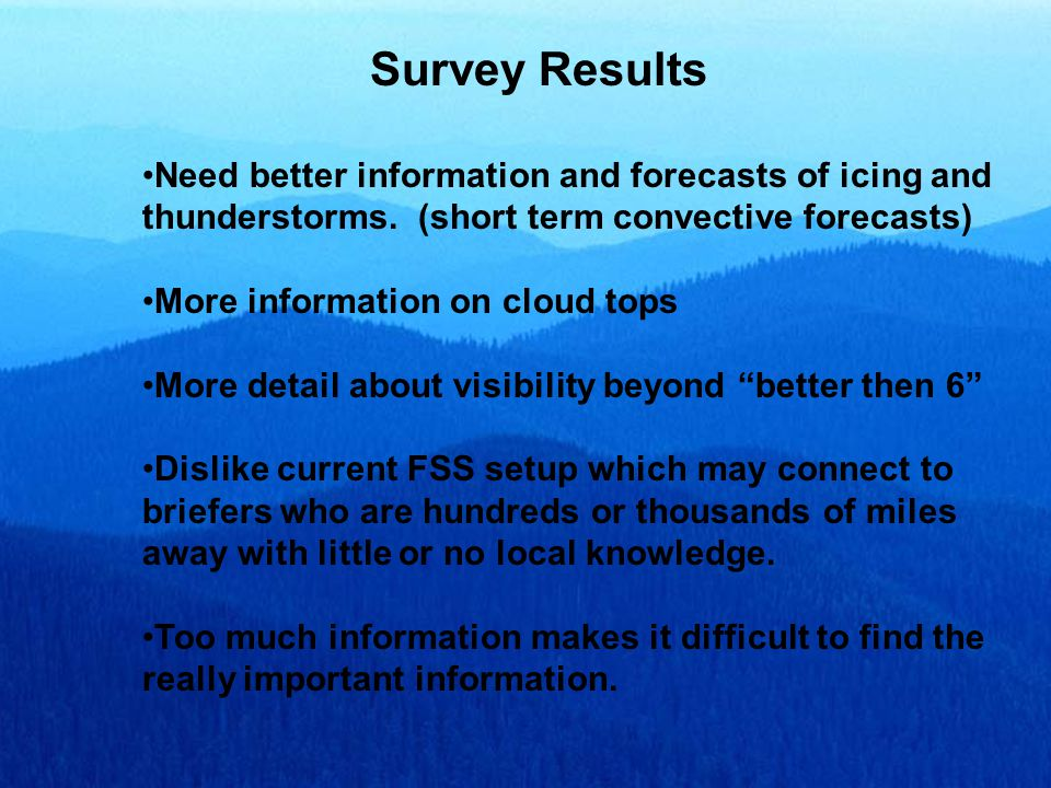 Survey Results Need better information and forecasts of icing and thunderstorms.
