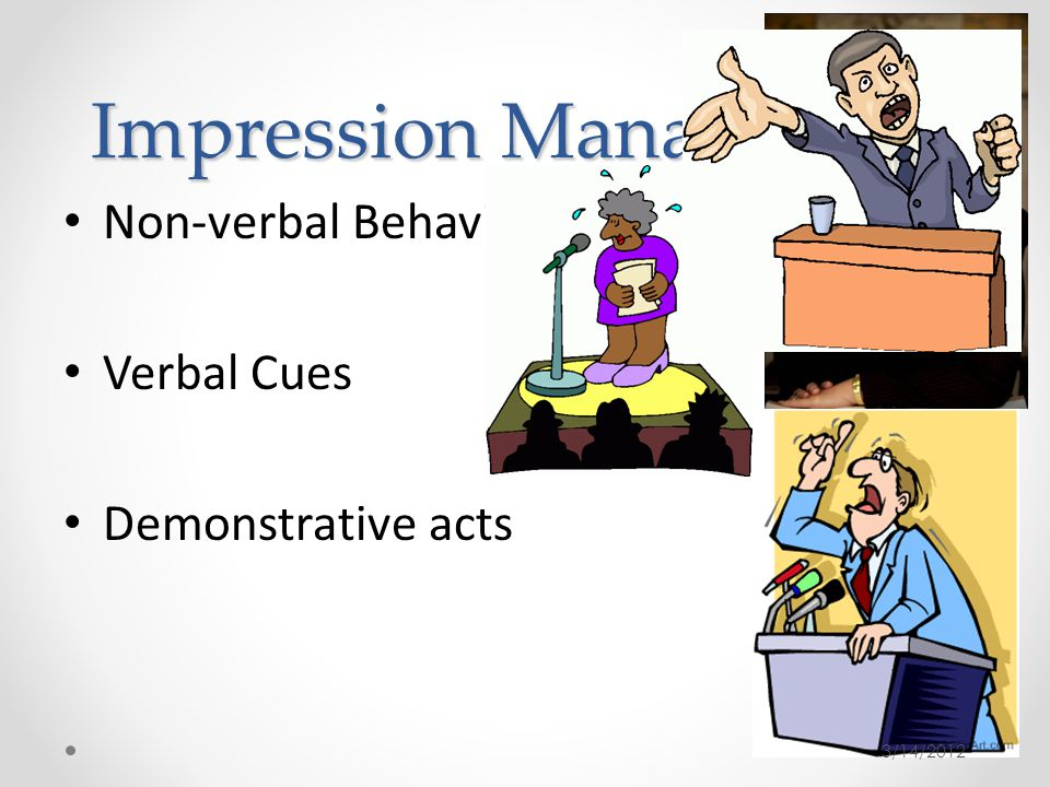 Impression Management Non-verbal Behavior Verbal Cues Demonstrative acts 3/14/2012
