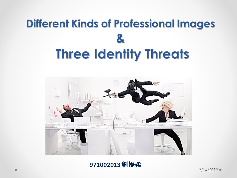 Different Kinds of Professional Images & Three Identity Threats 971002013 劉媞柔 3/14/2012