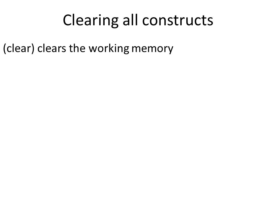 Clearing all constructs (clear) clears the working memory
