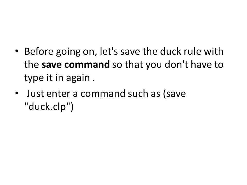 Before going on, let s save the duck rule with the save command so that you don t have to type it in again.