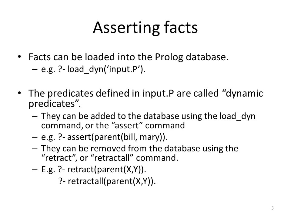 Asserting facts Facts can be loaded into the Prolog database.