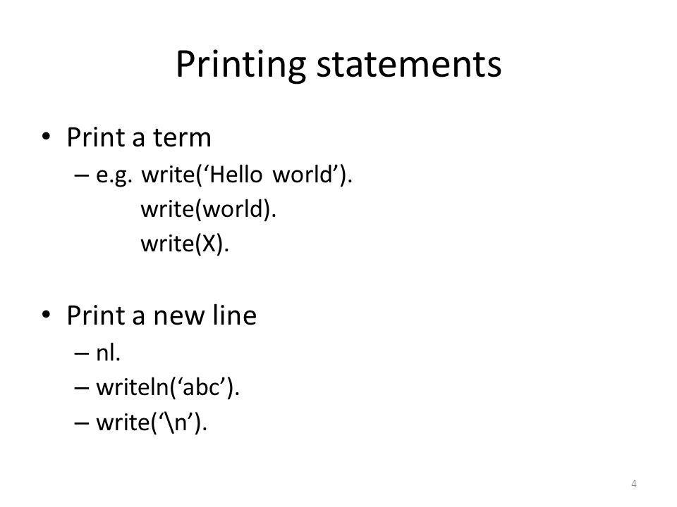 Printing statements Print a term – e.g. write('Hello world').