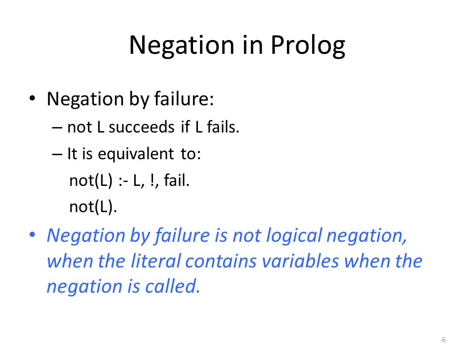 Negation in Prolog Negation by failure: – not L succeeds if L fails.