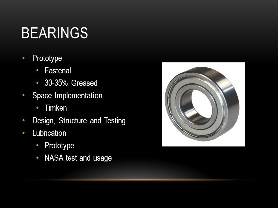 BEARINGS Prototype Fastenal 30-35% Greased Space Implementation Timken Design, Structure and Testing Lubrication Prototype NASA test and usage