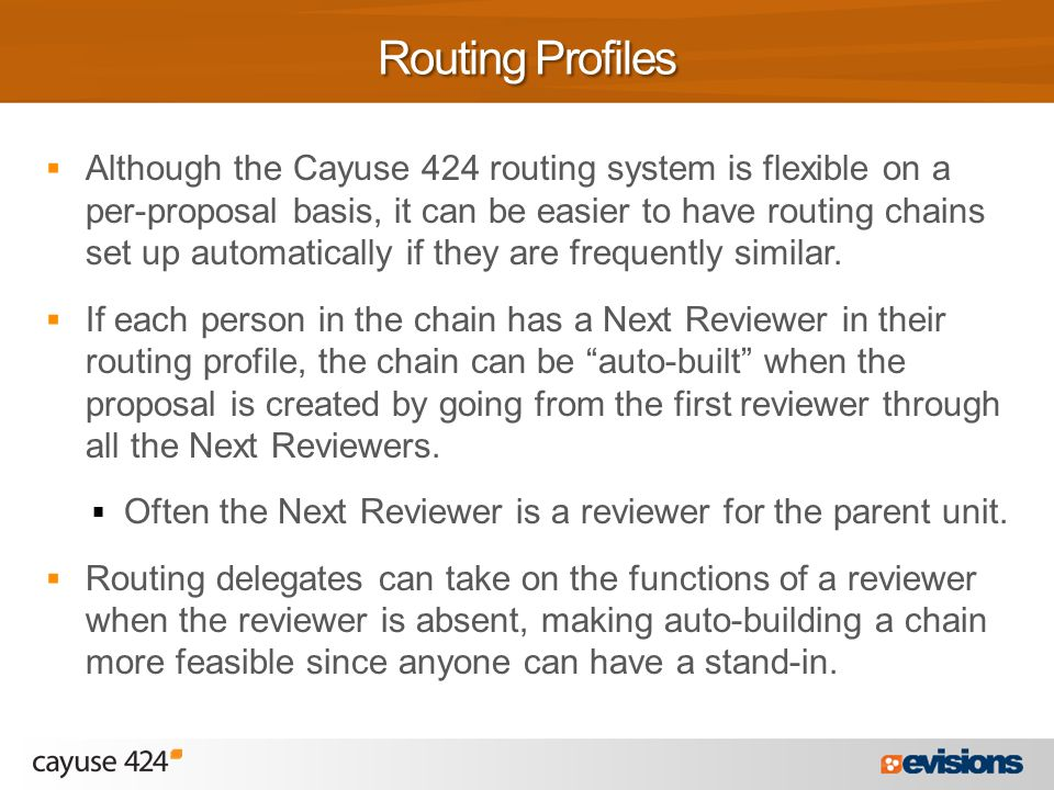  Although the Cayuse 424 routing system is flexible on a per-proposal basis, it can be easier to have routing chains set up automatically if they are frequently similar.