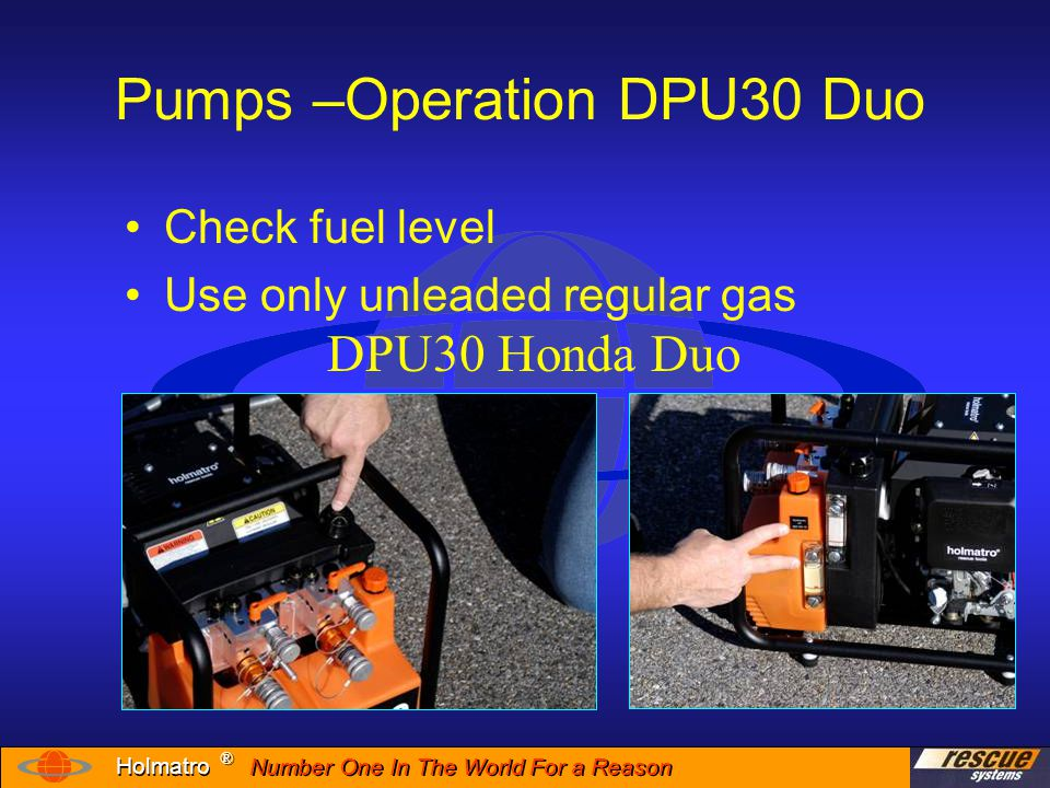 Number One In The World For a Reason ® ® Holmatro DPU-30 Check Fluid Levels Operating Controls Operating Control Valves