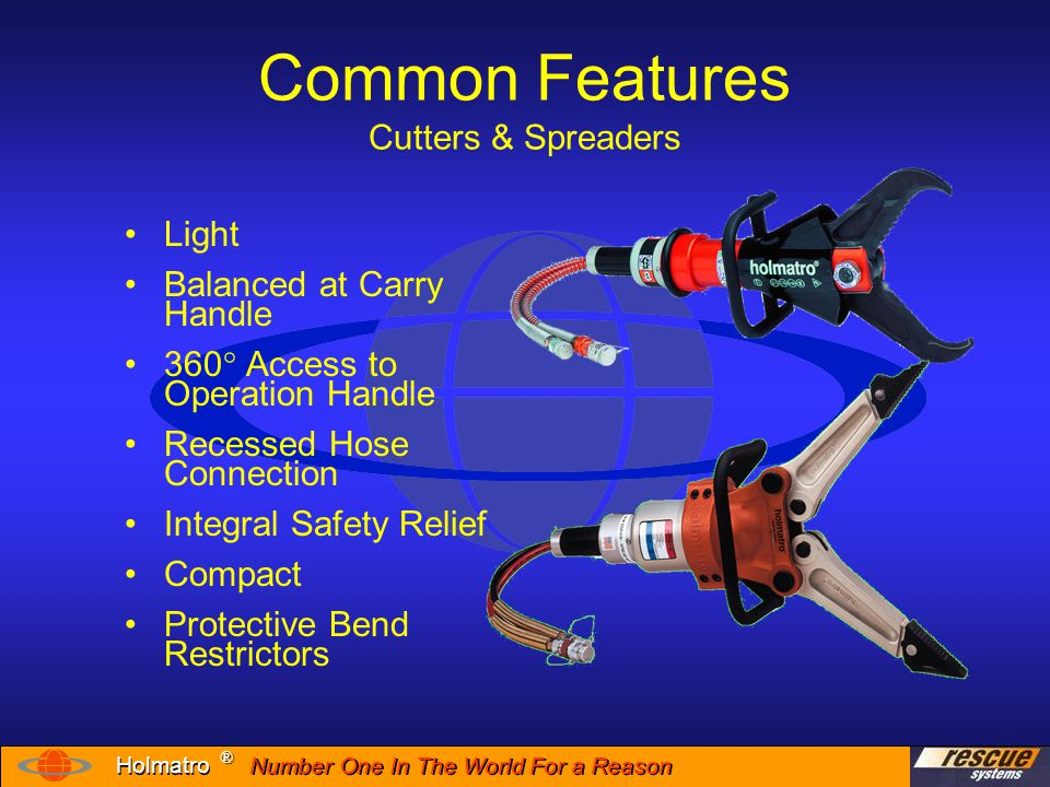 Number One In The World For a Reason ® ® Holmatro Rescue Tools Common Features Personal Safety