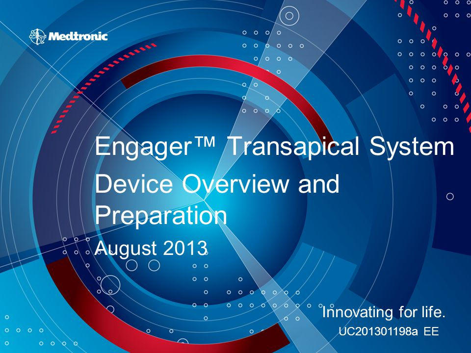 Engager™ Transapical System Device Overview and Preparation August 2013 Innovating for life.