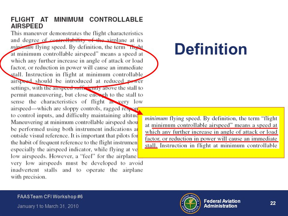 22 Federal Aviation Administration FAASTeam CFI Workshop #6 January 1 to March 31, 2010 Definition FAA-H-8083-3A Airplane Flying Handbook