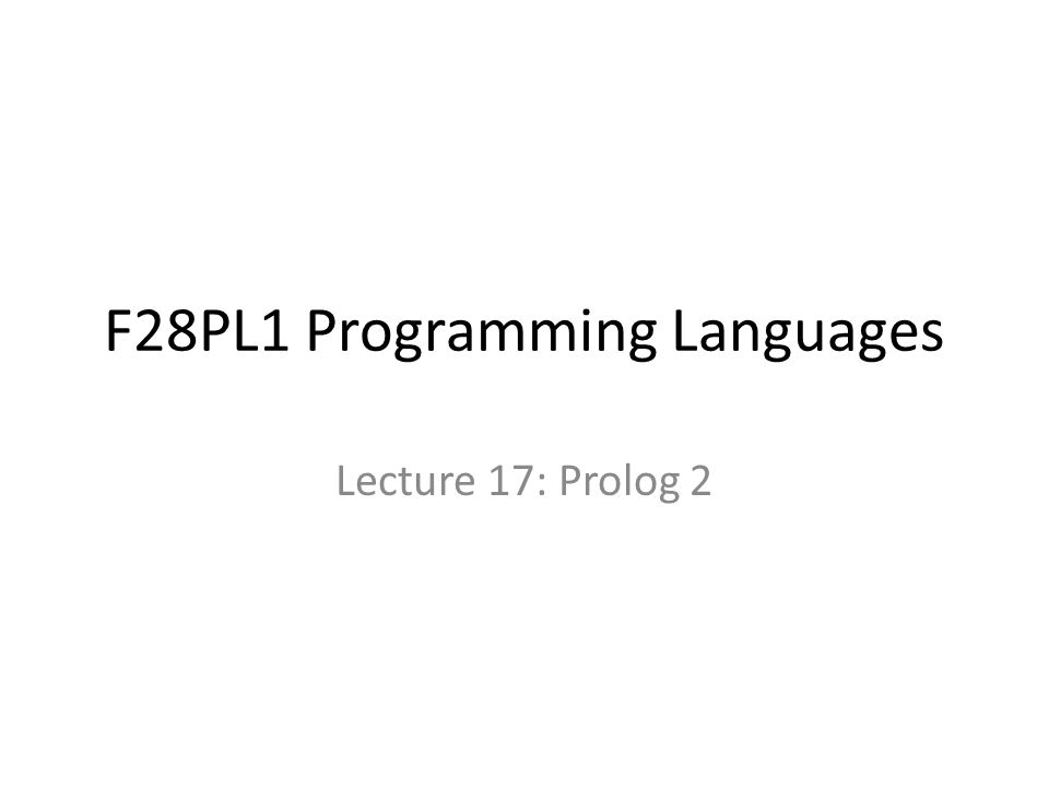 F28PL1 Programming Languages Lecture 17: Prolog 2