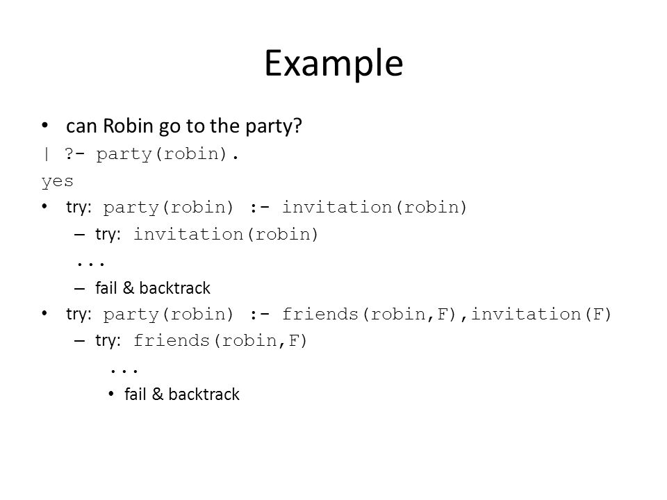 Example can Robin go to the party. | - party(robin).