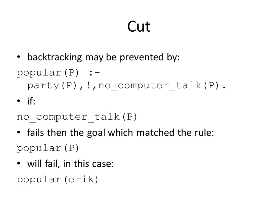 Cut backtracking may be prevented by: popular(P) :- party(P),!,no_computer_talk(P).