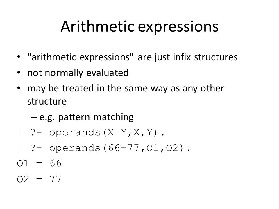 Arithmetic expressions arithmetic expressions are just infix structures not normally evaluated may be treated in the same way as any other structure – e.g.