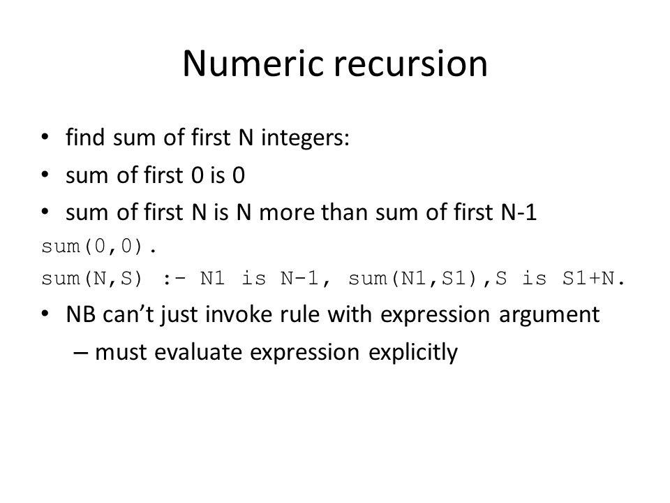 Numeric recursion find sum of first N integers: sum of first 0 is 0 sum of first N is N more than sum of first N-1 sum(0,0).