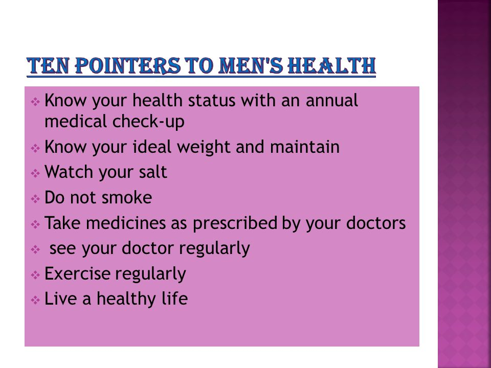  Know your health status with an annual medical check-up  Know your ideal weight and maintain  Watch your salt  Do not smoke  Take medicines as prescribed by your doctors  see your doctor regularly  Exercise regularly  Live a healthy life