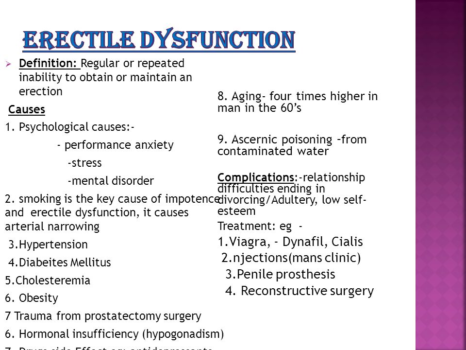  Definition: Regular or repeated inability to obtain or maintain an erection Causes 1.