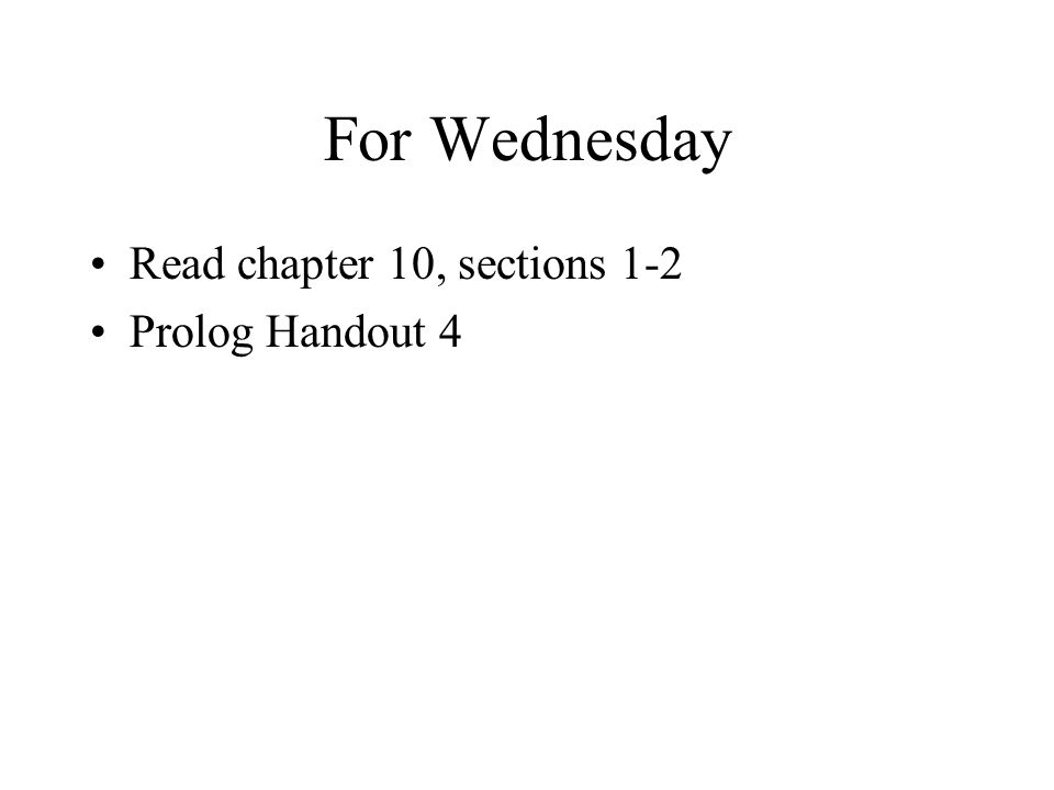 For Wednesday Read chapter 10, sections 1-2 Prolog Handout 4