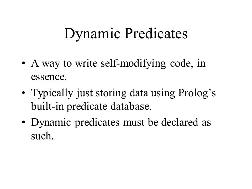 Dynamic Predicates A way to write self-modifying code, in essence. Typically just storing data using Prolog's built-in predicate database. Dynamic pre