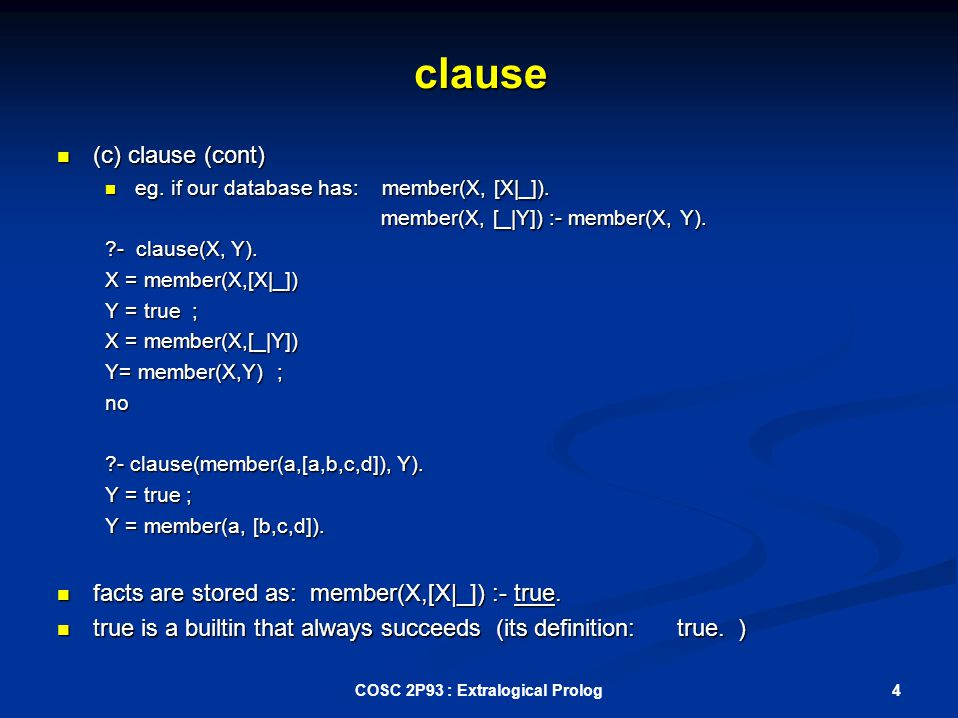 clause (c) clause (cont) (c) clause (cont) eg. if our database has: member(X, [X|_]).