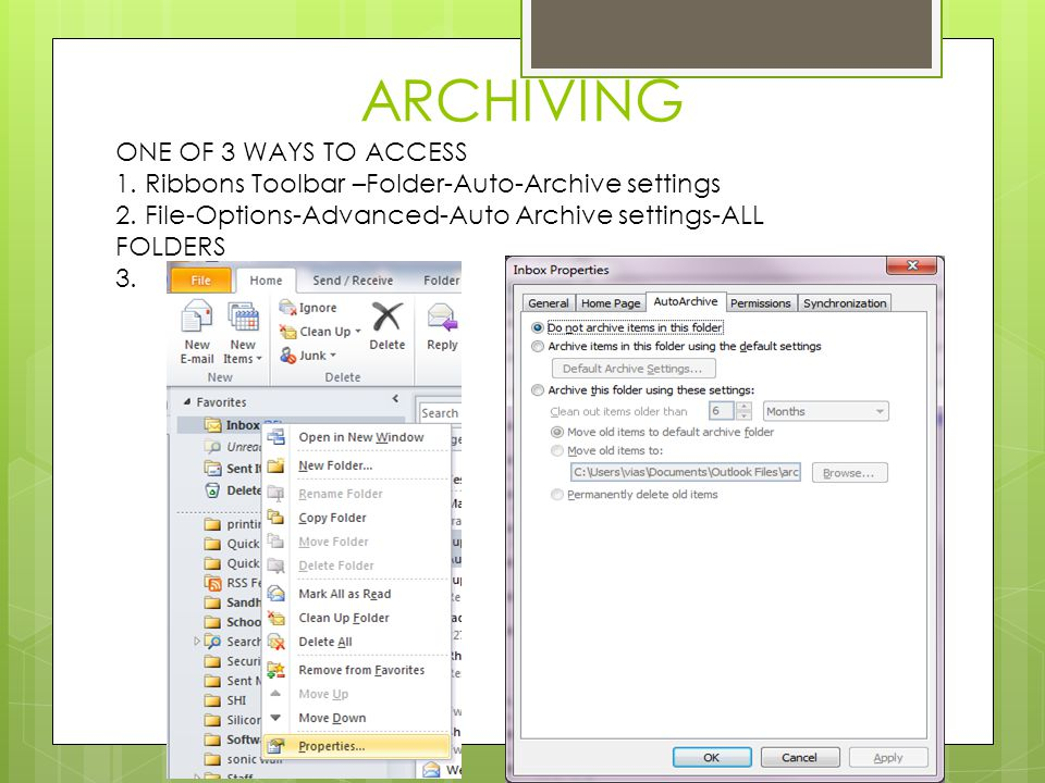 ARCHIVING ONE OF 3 WAYS TO ACCESS 1.Ribbons Toolbar –Folder-Auto-Archive settings 2.