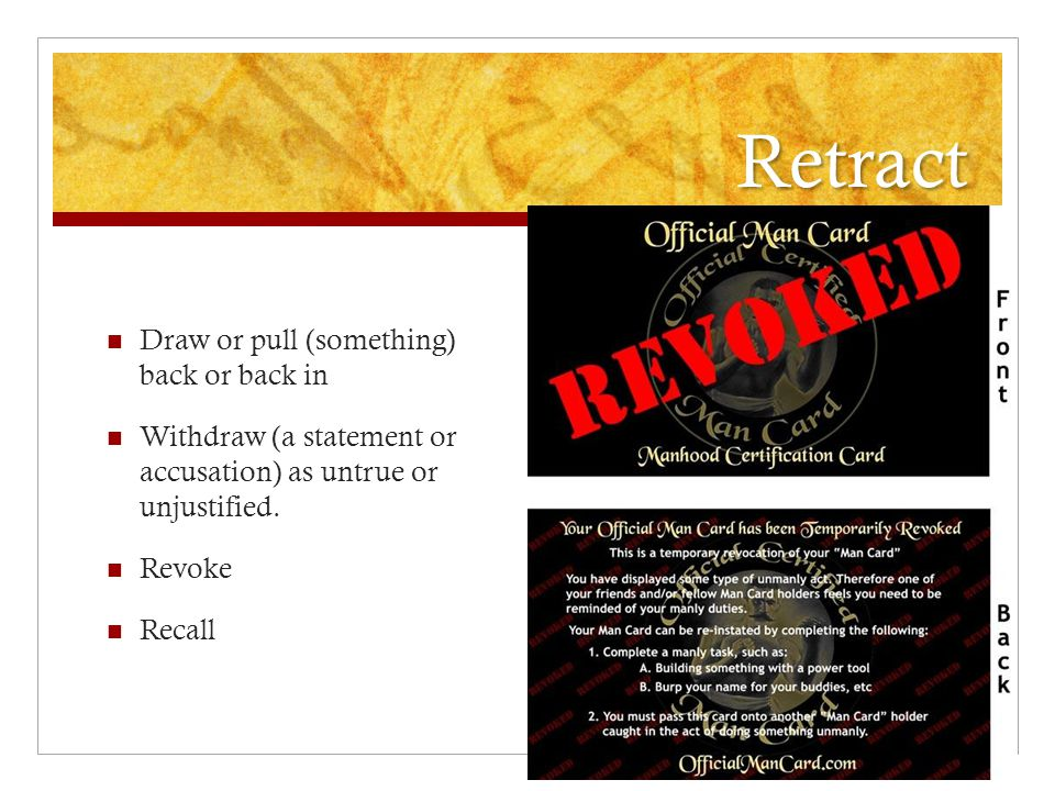 Retract Draw or pull (something) back or back in Withdraw (a statement or accusation) as untrue or unjustified.