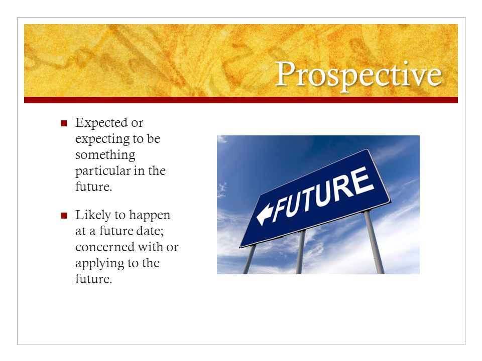 Prospective Expected or expecting to be something particular in the future.